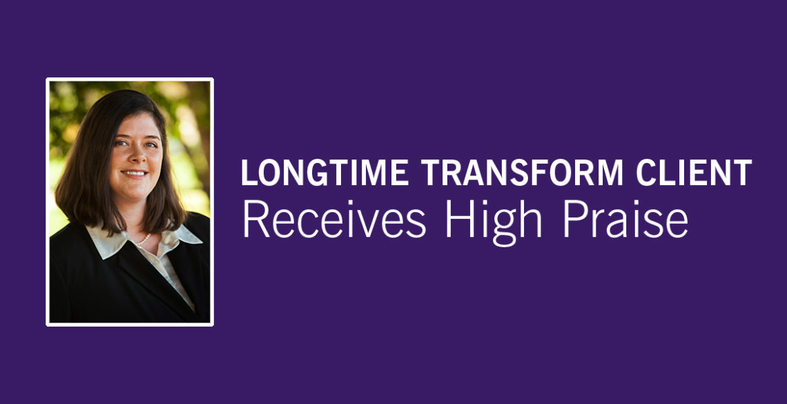 Longtime Transform Client Receives High Praise